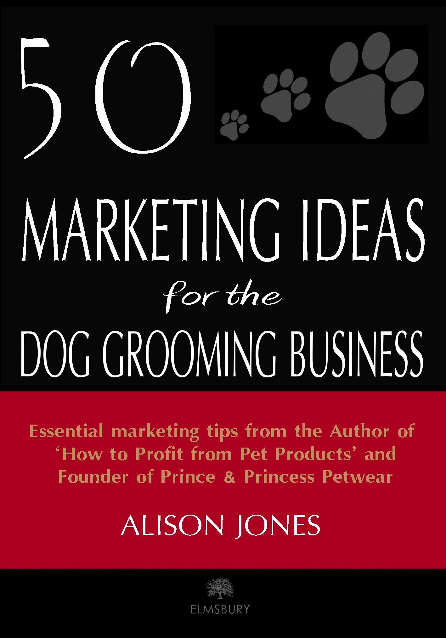 50 Marketing Ideas for the Dog Grooming Business:Amazon ...