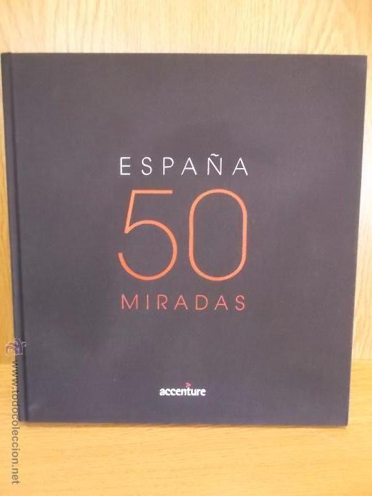 ESPAÑA 50 MIRADAS. EDICIÓN CORPORATIVA ACCENTURE. LIBRO COMO NUEVO / DIFÍCIL DE ENCONTRAR.