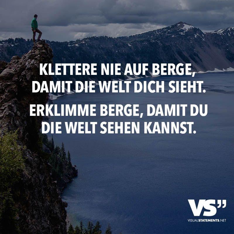 Klettere Nie Auf Berge Damit Die Welt Dich Sieht Erklimme Berge