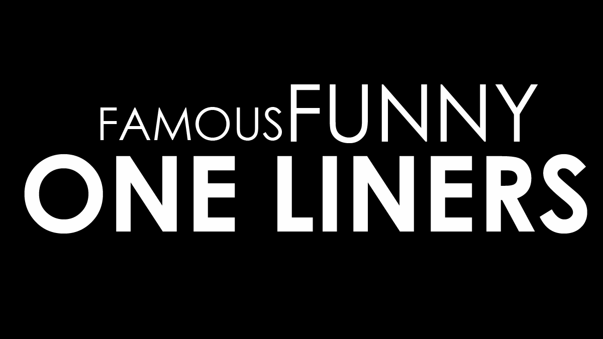 Check Out The Pool Of Awesome Famous Funny One Liners One Line