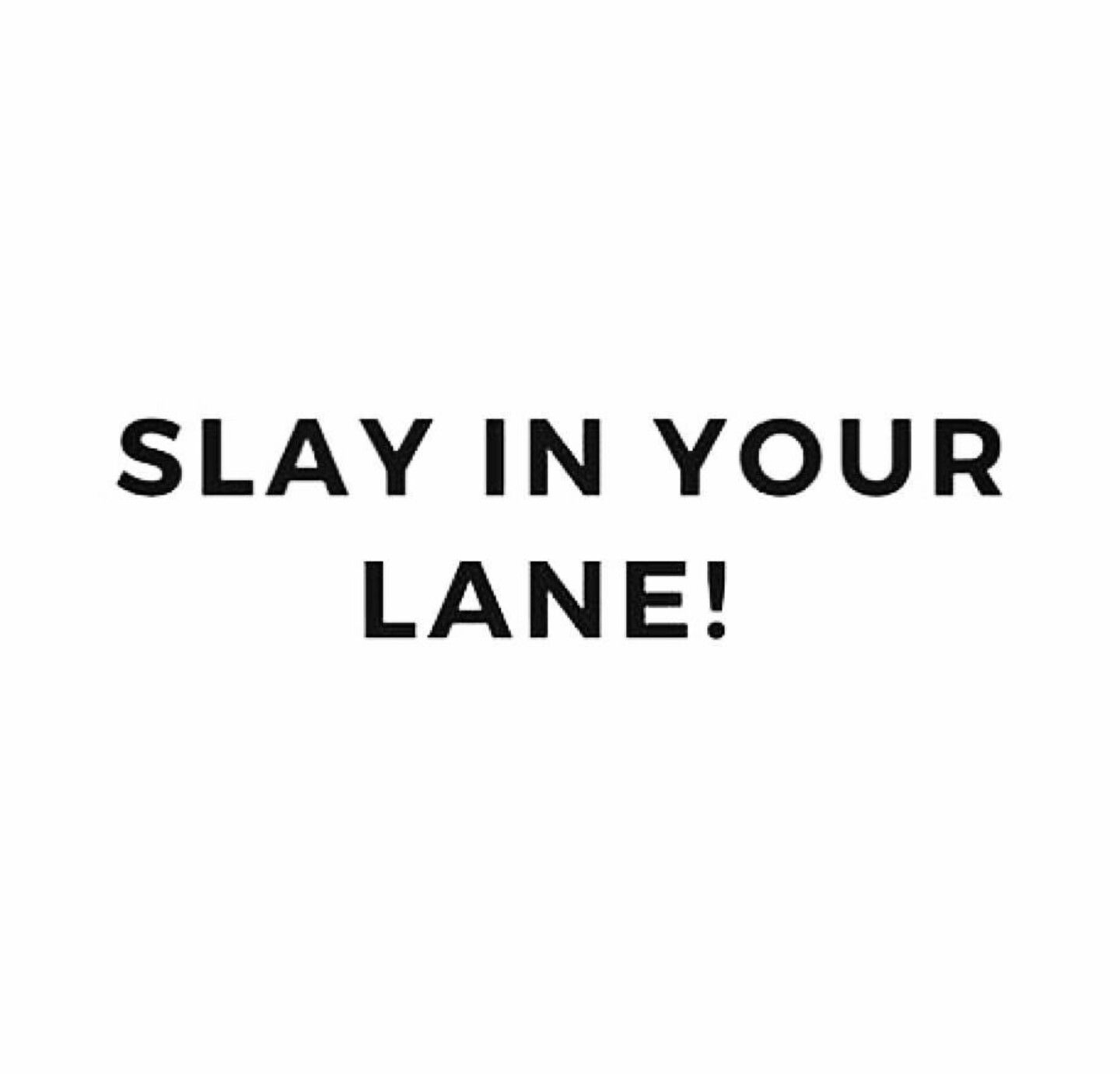 Slay In Your Lane Empowerment Quotes Fierce Quotes