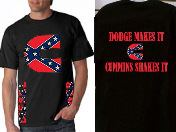 Dodge Makes It Cummins Shakes It Confederate C By Dieselapparel 16 99 Mens Tops Clothes How To Make