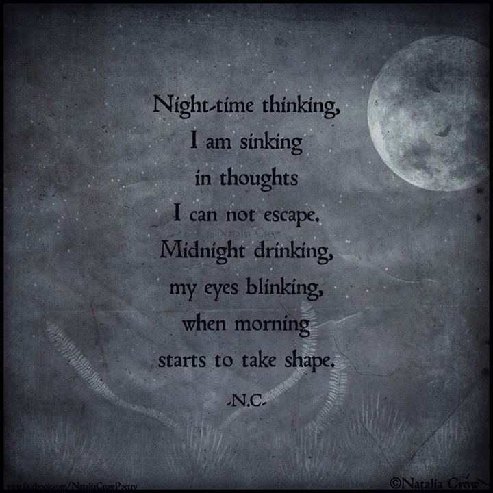 Night Time Thinking I Am Sinking In Thoughts I Can Not Escape Midnight Drinking My Eyes Blinking When Morning Starts To Take Sh Words Poetry Quotes Quotes