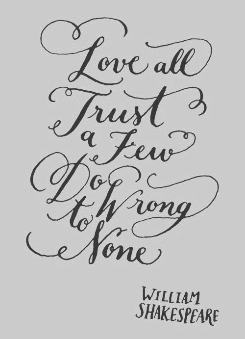 William Shakespeare Love All Trust A Few Do Wrong To None