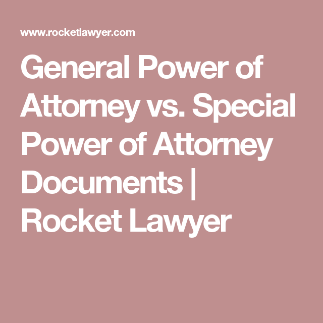 General Power of Attorney vs. Special Power of Attorney Documents   Rocket Lawyer