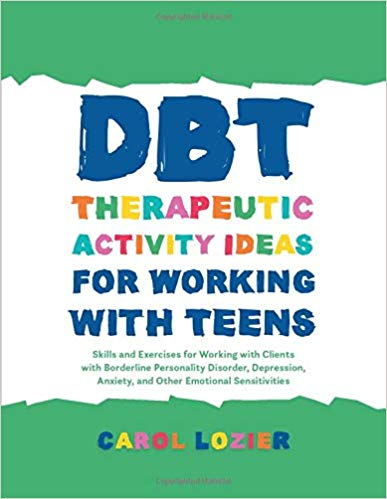 Amazon Com Dbt Therapeutic Activity Ideas For Working With Teens 9781785927850 Carol Lozier Books Therapeutic Activities Dbt Activities Dbt