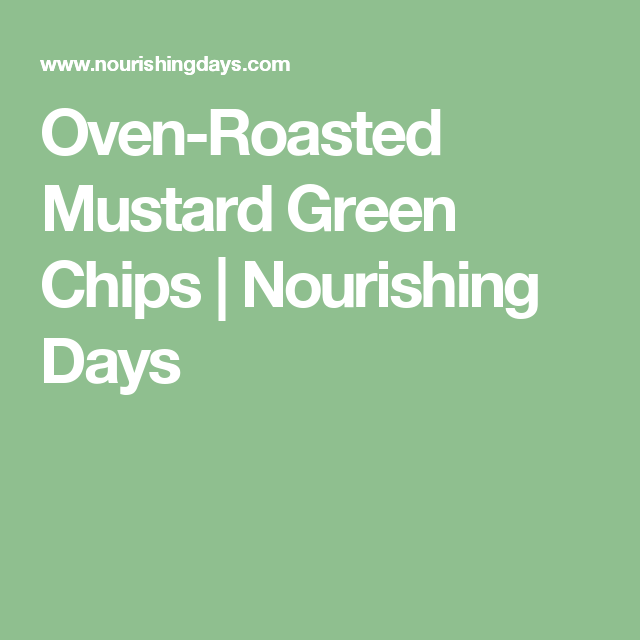 Oven-Roasted Mustard Green Chips | Nourishing Days