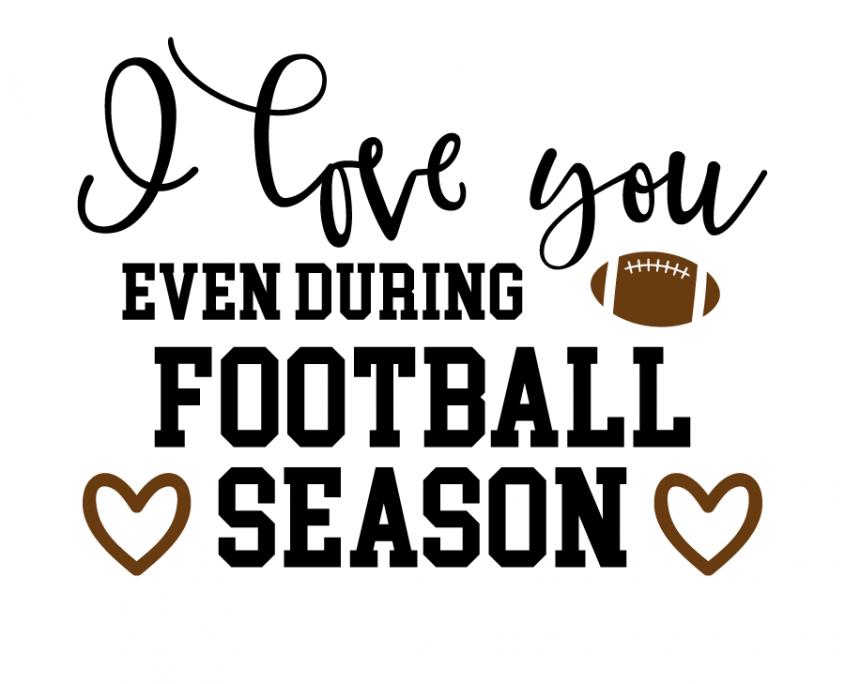 I Love You Even During Football Season Football Season Football Girlfriend Svg