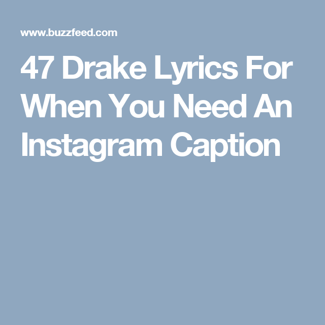 47 Drake Lyrics For When You Need An Instagram Caption ...