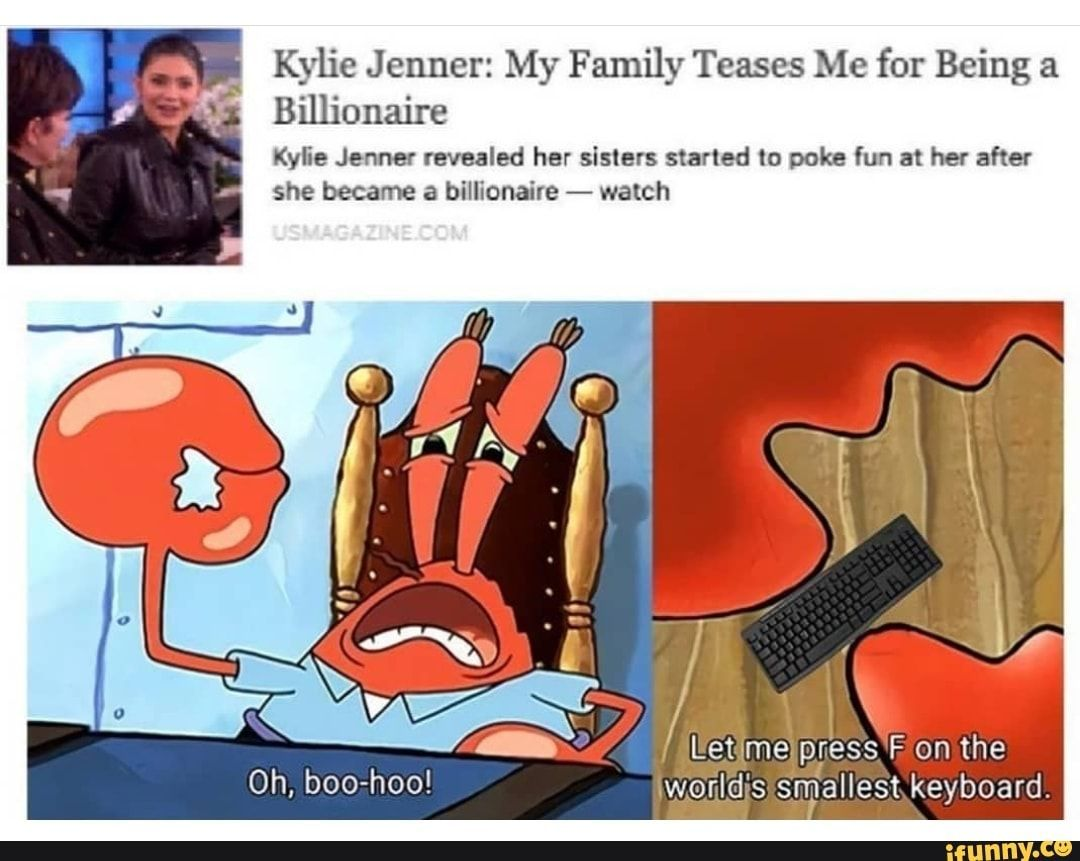 memes lQpIXz717 — iFunny Kylie J enner: My F amily Teases Me for Being a Kylie Jenner revealed her slslers started lo poke fun at her after she became a billionaire - watch – popular memes on the site