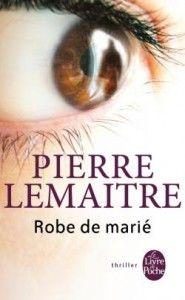 Robe de marié de Pierre Lemaître, Le Livre de Poche (14/02/2014)