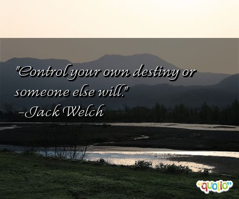 Control Your Own Destiny Or Someone Else Will Jack Welch Words