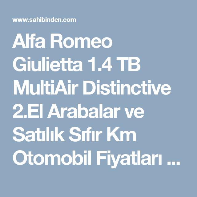Alfa Romeo Giulietta 1 4 Tb Multiair Distinctive 2 El Arabalar Ve Satilik Sifir Km Otomobil Fiyatlari Sahibinden Comda