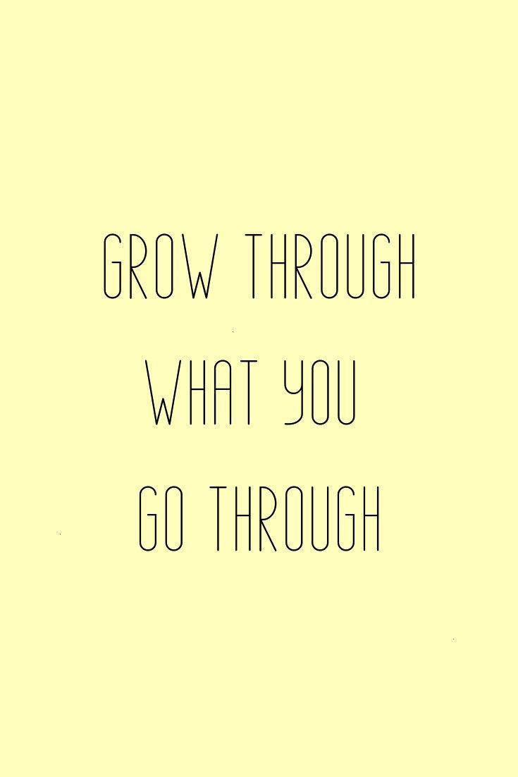 through what you go through Grow through what you go through No Repeats or Hesitations norepeatsorhesitations Inspirational Quotes Grow through what you go through nbsp h...