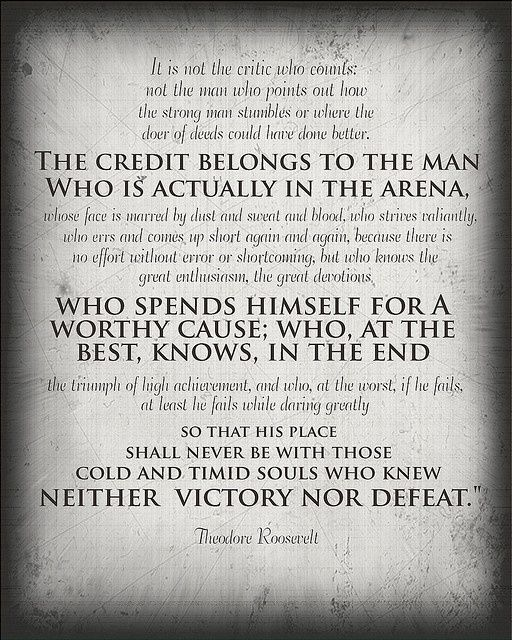 Man In The Arena Teddy Roosevelt Quotes. QuotesGram  Believe  Pinterest  D...
