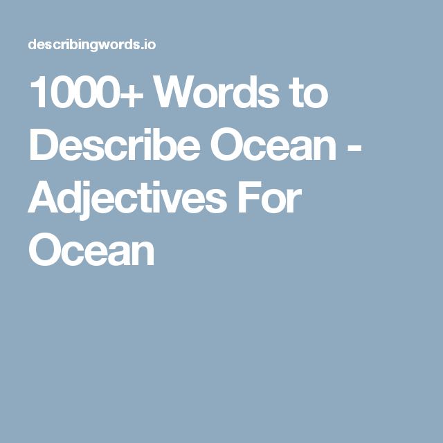 1000 Words To Describe Ocean Adjectives For Ocean