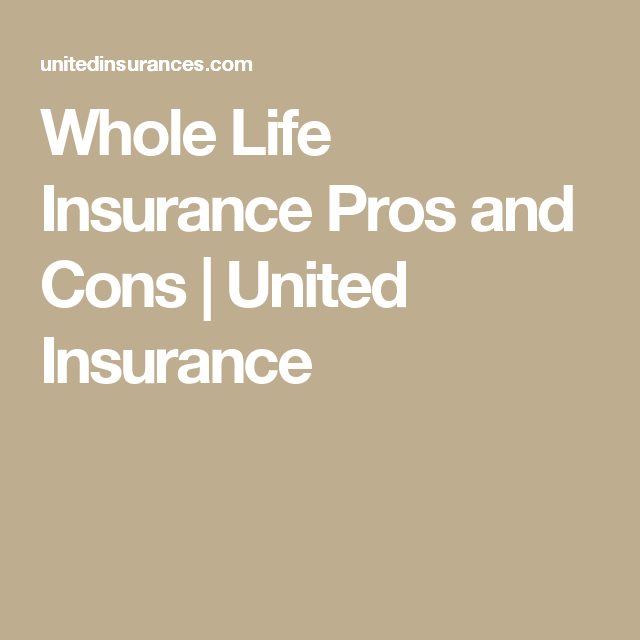 Whole Life Insurance Pros And Cons You Might Have Heard A Little