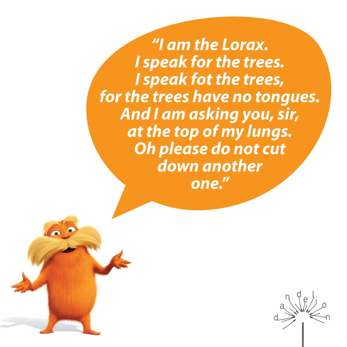 I Am The Lorax I Speak For The Trees I Speak Fot The Trees For