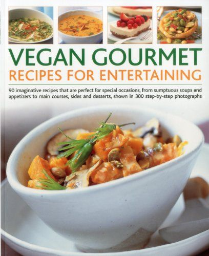 Vegan Gourmet Recipes For Entertaining 90 Imaginative