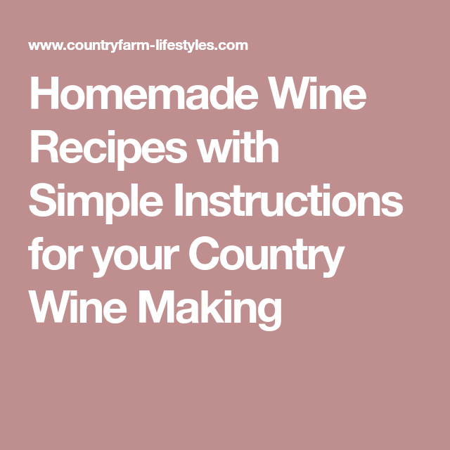 Homemade Wine Recipes With Simple Instructions For Your Country Wine