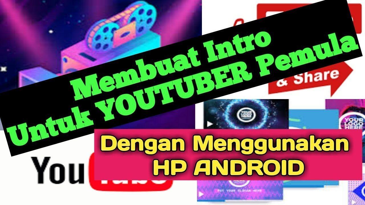 Cara Membuat Intro Opening Video Untuk Youtuber Pemula Bermodal Hp Android Youtuber Android Gerak