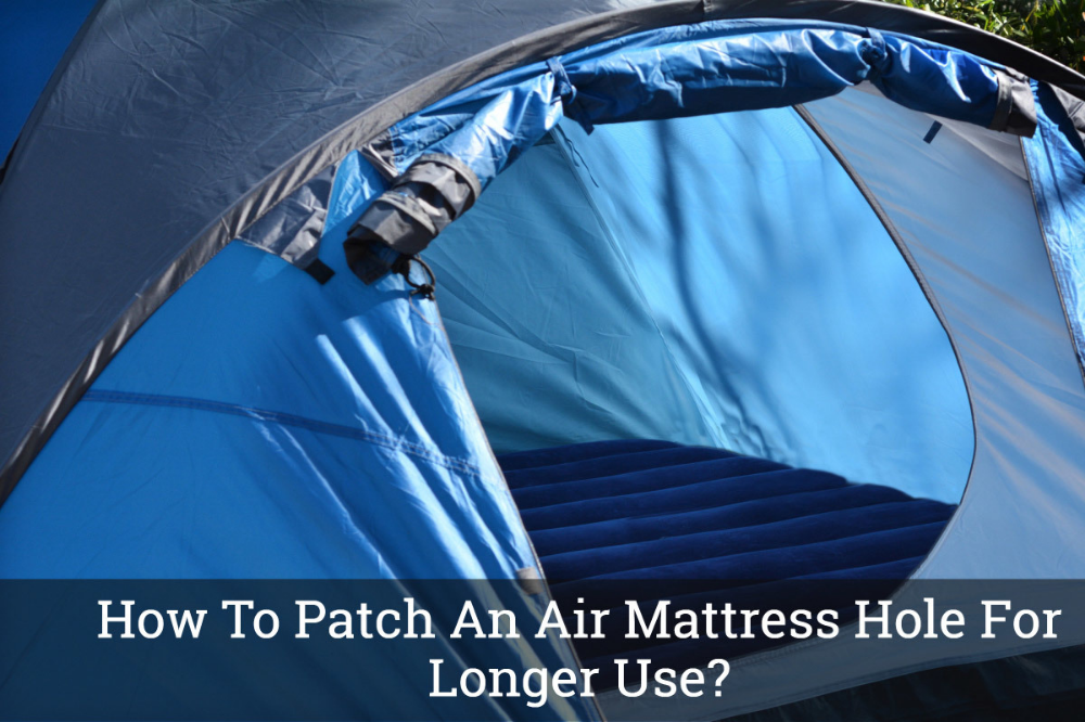How To Patch An Air Mattress Hole For Longer Use Air