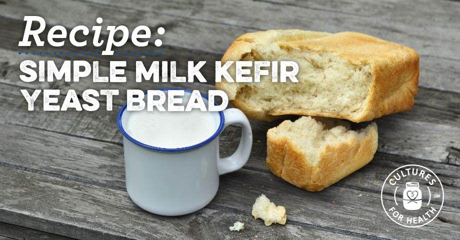 Simple Milk Kefir Yeast Bread Recipe Recipe Kefir Recipes Milk Kefir Recipes Kefir