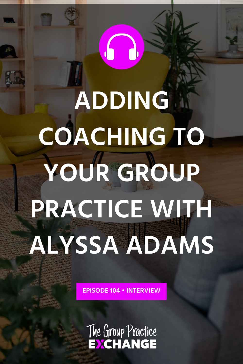 Ep 104 Adding Coaching to Your Group Practice in 2020
