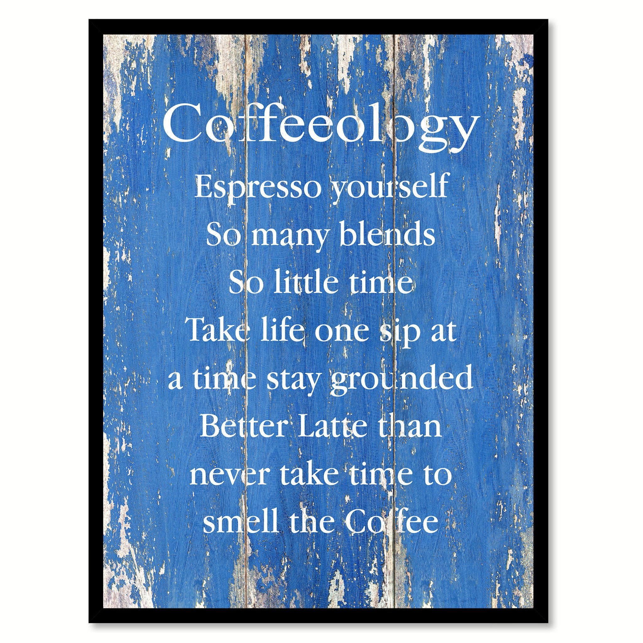 High Quality Coffeeology Espresso Yourself So Many Blends So Little Time Take Life One  Sip At A Time Stay Grounded Better Latte Than Never Take Time To Smell The  Coffee ...