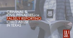 Penalties for Falsely Reporting Child Abuse or Neglect in Texas