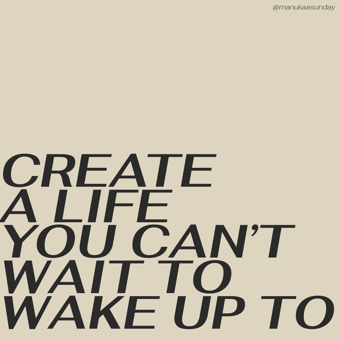 Create a life you can't wait to wake up to