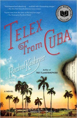 TELEX FROM CUBA, by RACHEL KUSHNER. A riveting novel set in the American community in Cuba during the years leading up to Castro's revolution—a place that was a paradise for a time and for a few. The first novel to tell the story of the Americans who were driven out in 1958...