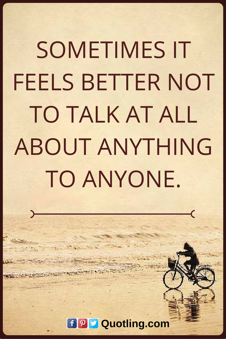 Philosophy In Life Quotes Sometimes Quotes Sometimes It Feels Better Not To Talk At All