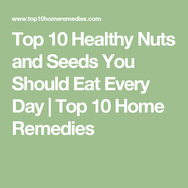 Top 10 Healthy Nuts and Seeds You Should Eat Every Day | Top 10 Home Remedies