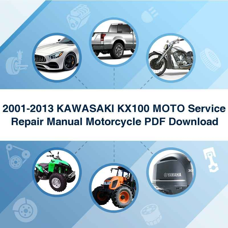 2001 2013 Kawasaki Kx100 Moto Service Repair Manual Motorcycle Pdf Download Repair Manuals Repair Manual