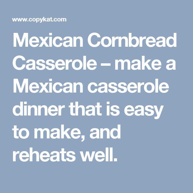 Mexican Cornbread Casserole – make a Mexican casserole dinner that is easy to make, and reheats well. #mexicancornbreadcasserole