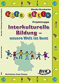 Kita Aktiv Projektmappe Interkulturelle Bildung Unsere Welt Ist Bunt Interkulturell Interkulturelles Lernen Bildung