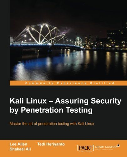 Kali Linux Assuring Security By Penetration Testing By Tedi