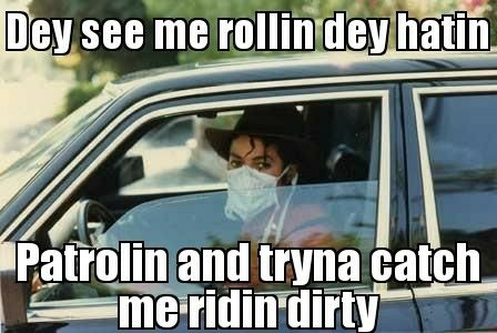 Ridin Dirty Funny Meme : Tryna catch me ridin dirty michael jackson memes gifs quotes