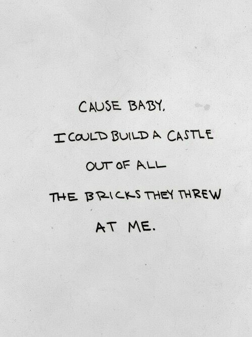 cause baby i could build a castle out of all the bricks they