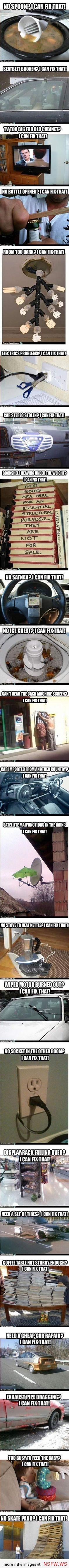 You can fix anything! Just gotta use your head