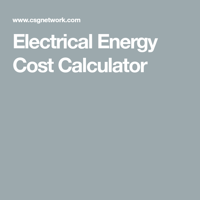 Electrical Energy Cost Calculator With Images Electrical Energy Energy Cost Electricity