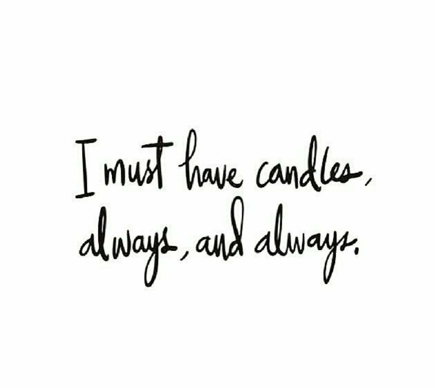 I Must Have Candles Always And Always Candle Quotes Candle Quotes Funny Candles