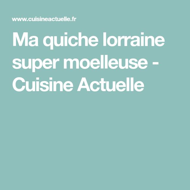 Ma quiche lorraine super moelleuse - Cuisine Actuelle