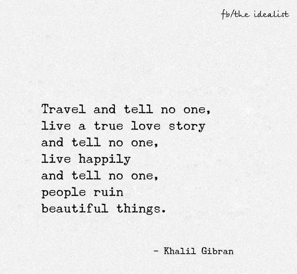 Travel And Tell No One Live A True Love Story And Tell No One Live Happily And Tell No One People Ruin Beautiful Things