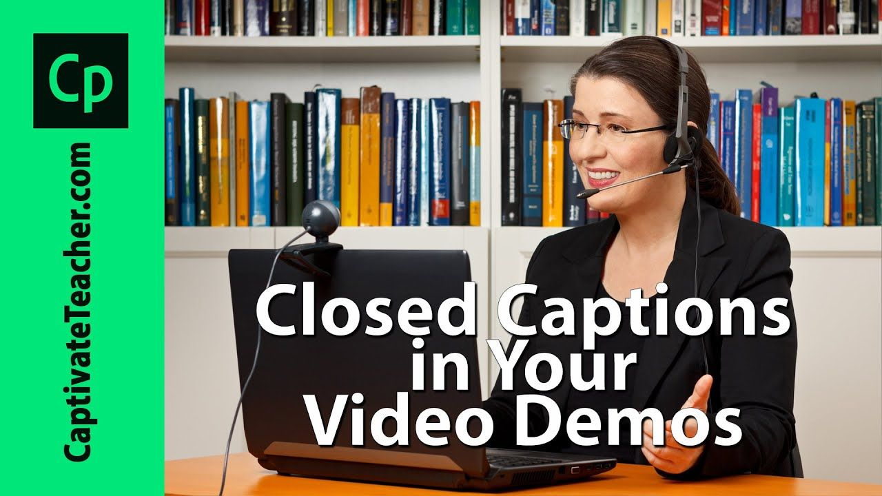 Closed Captions in Your Captivate Video Demos YouTube in
