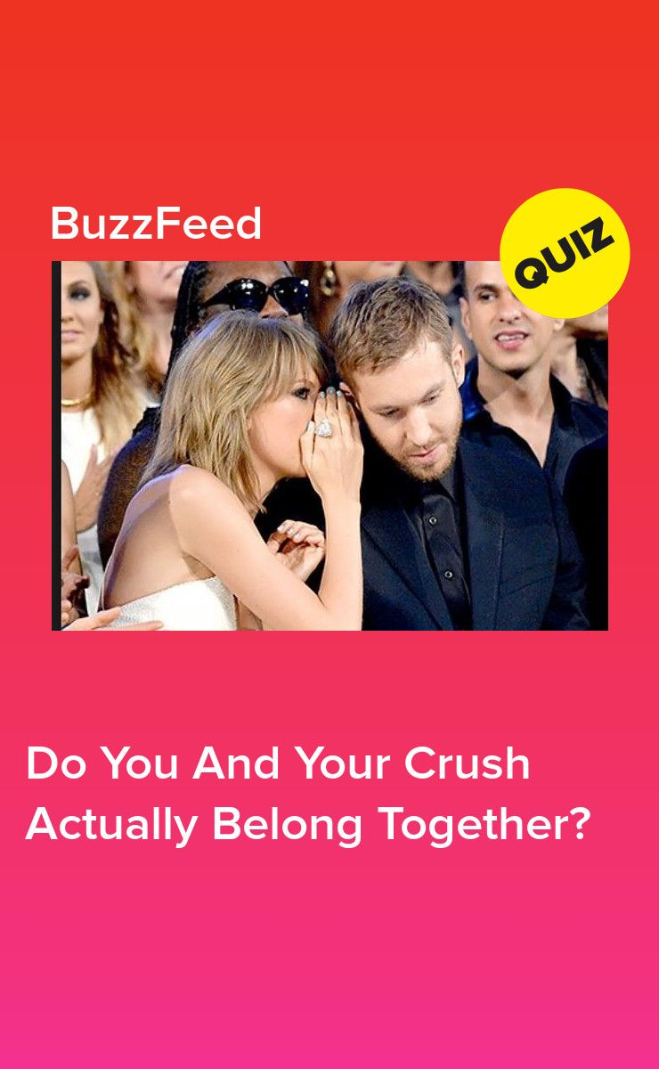 Do You And Your Crush Actually Belong Together? | Buzzfeed