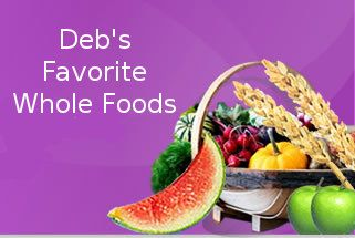 Deb's Favorite Whole Foods  These are the foods that Deb eats every day.  Today's children are the first generation of American's to have a shorter life expectancy than their parents. This is because convenience foods are full of chemicals. I have already done the research on these foods. They are chemical free and environmentally friendly.  http://www.debsfavoritewholefoods.com/