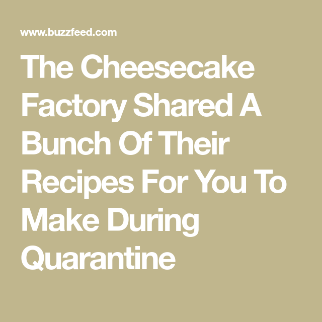 Holy Brown Bread, The Cheesecake Factory Shared Some Of Their Recipes Online For You To Make At Home