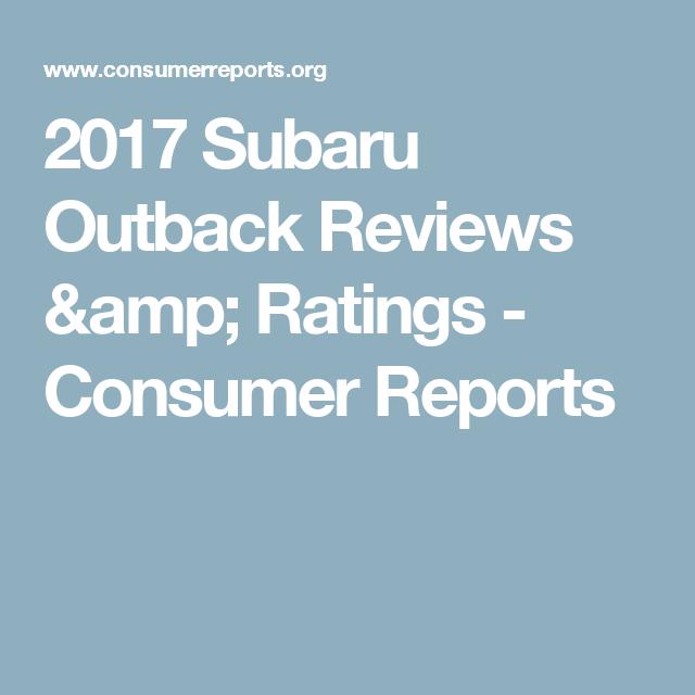 2017 Subaru Outback Reviews Amp Ratings Consumer Reports Subaru Forester Subaru Outback Subaru